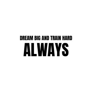 Dream big and train hard
